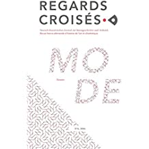 Regards croisés N°6, 2016: La Mode/ Die Mode (REGARDS CROISÉS / Deutsch-französisches Rezensionsjournal zur Kunstgeschichte und Ästhetik | Revue ... d´histoire de l´art et d'esthétique)