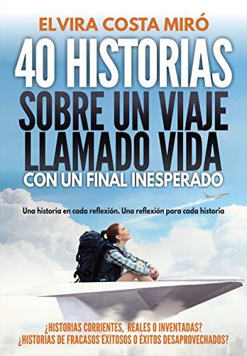 40 historias sobre un viaje llamado vida: Con un final inesperado por Elvira Costa Miró