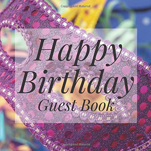 Happy Birthday Guest Book: Masquerade Carnival Mask - Signing Celebration w Photo Space Gift Log Party Event Reception Visitor Advice Wishes Message ... Unique Elegant Accessories Idea Scrapbook (Kid Carnival Games)