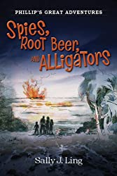 Spies, Root Beer, and Alligators: Phillip's Great Adventures (English Edition)