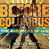 [{ Before Columbus: The Americas of 1491 (Downtown Bookworks Books) By Mann, Charles C ( Author ) Sep - 08- 2009 ( Hardcover ) } ]