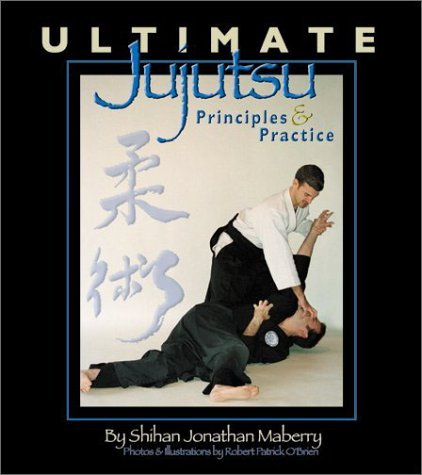 Ultimate Jujutsu: Principles & Practices by Jonathan Maberry (2002-10-15)
