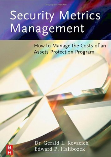 Security Metrics Management: How to Manage the Costs of an Assets Protection Program by Kovacich CFE CPP CISSP, Gerald L., Halibozek MBA, Edward (2005) Hardcover