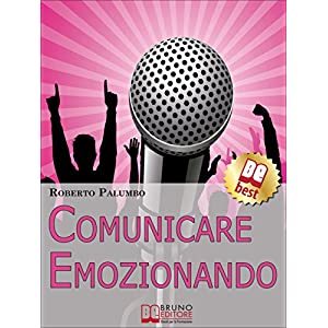 Comunicare Emozionando. I Segreti per Parlare in P