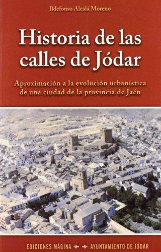 Historia de las calles de Jódar: Aproximación a la evolución urbanística de una ciudad de la provincia de Jaén (Libros de viajes) por Ildefonso Alcalá Moreno