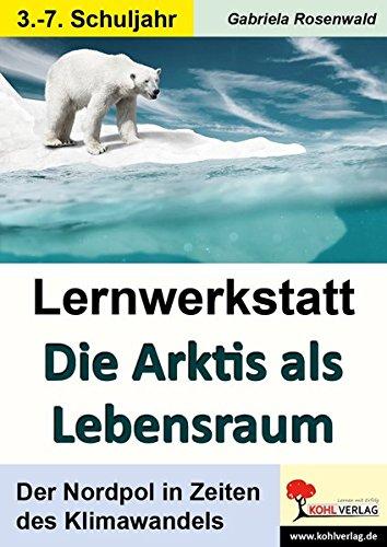 Lernwerkstatt Die Arktis als Lebensraum: Der Nordpol in Zeiten des Klimawandels