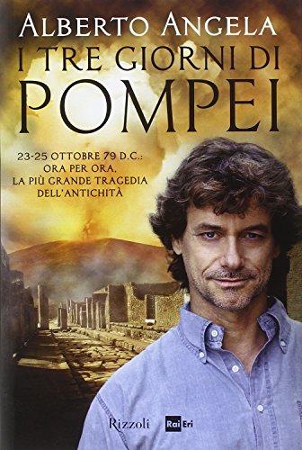 I tre giorni di Pompei : 23-25 ottobre 79 d. C. : ora per ora, la più grande tragedia dell'antichità