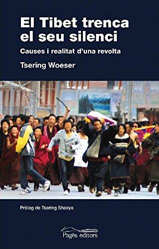 El Tibet trenca el seu silenci. Causes i realitat d´una revolta (Catalan Edition) por Tsering Woeser