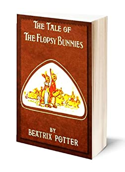The Tale of The Flopsy Bunnies (Illustrated) (English Edition) von [Potter, Beatrix]
