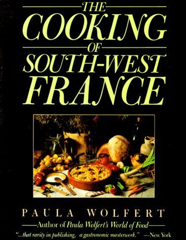 The Cooking of South-West France A Collection of Traditional and New Recipes from France's Magnificent Rustic Cuisine and New Techniques to Lighten Hearty Dishes by Paula Wolfert (1994-06-01)