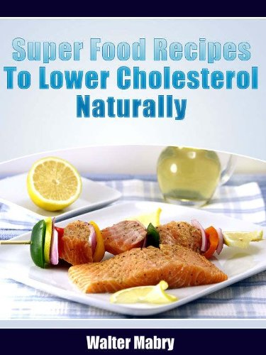 Super food recipes to lower cholesterol naturally ebook walter super food recipes to lower cholesterol naturally by mabry walter forumfinder Gallery