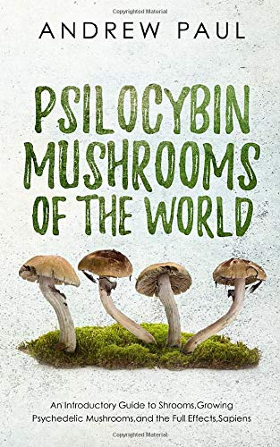 Psilocybin Mushrooms of the World: An Introductory Guide to Shrooms,Growing Psychedelic Mushrooms,and the Full Effects,Sapiens (Mushroom Growing Magic)