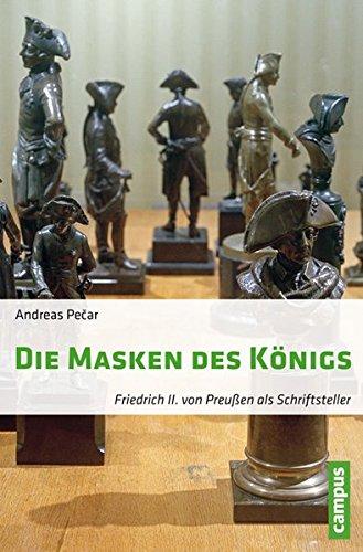 Die Masken des Königs: Friedrich II. von Preußen als Schriftsteller