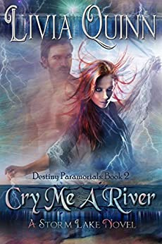 Cry Me a River (Book 2): Storm Lake West (Destiny Paramortals (Urban Fantasy Paranormal Cozy)(Southern Paranormal)(Small town sheriff mystery)) by [Quinn, Livia]