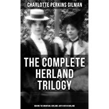 THE COMPLETE HERLAND TRILOGY: Moving the Mountain, Herland & With Her in Ourland: A Utopia From the famous American novelist, feminist, social reformer ... story The Yellow Wallpaper (English Edition)