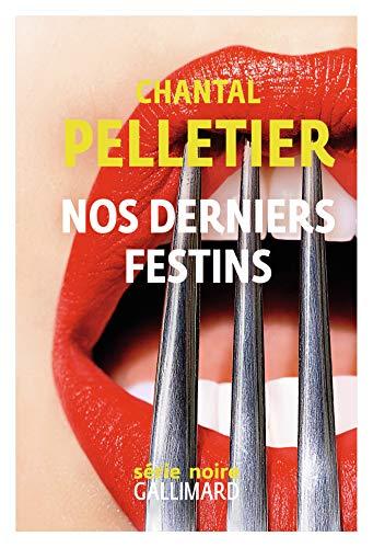 Nos derniers festins par  Chantal Pelletier