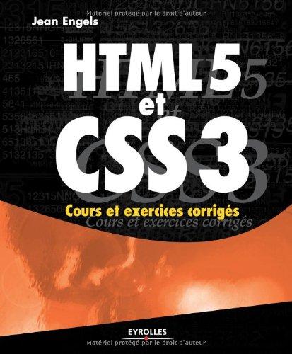 HTML5 et CSS3. Cours et exercices corrigés. par Jean Engels