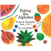 Eating the Alphabet: Fruits and Vegetables from A to Z (Voyager Books) by Lois Ehlert (1999-10-01)