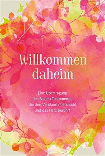 Willkommen daheim - Pink Edition: Eine Übertragung des Neuen Testaments, die den Verstand überrascht und das Herz berührt