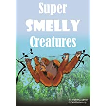 Super Smelly Creatures (Remarkable Animals Book 5)