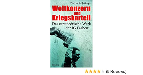 Weltkonzern und Kriegskartell: Das zerstörerische Werk der IG Farben ...