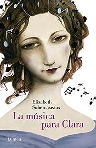 La música para Clara par Elizabeth Subercaseaux