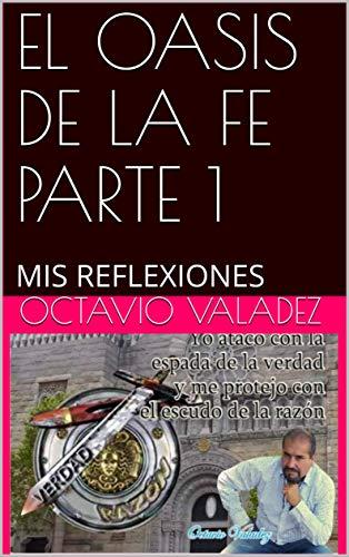 EL OASIS DE LA FE PARTE 1: MIS REFLEXIONES eBook: OCTAVIO VALADEZ ...