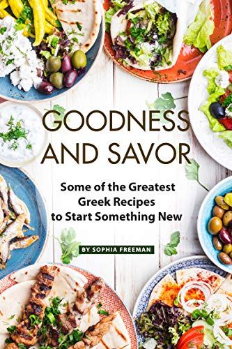 Goodness and Savor: Some of the Greatest Greek Recipes to Start Something New (English Edition) (Frozen Bar Soap)