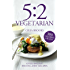 5:2 Vegetarian: Over 100 fuss-free & flavourful recipes for the fasting diet