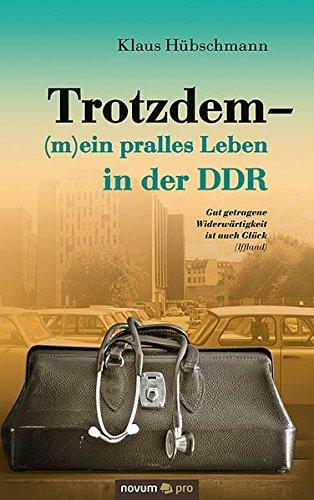 Trotzdem - (m)ein pralles Leben in der DDR: Gut getragene Widerwärtigkeit ist auch Glück (Iffland)