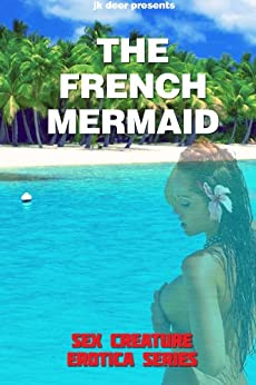 The French Mermaid (Sex Creature Erotica Series Book 5) (English Edition) par [Deer, JK]