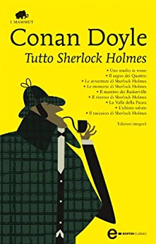 Tutto Sherlock Holmes (eNewton Classici) di [Doyle, Sir Arthur Conan]