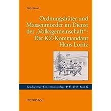 """Ordnungshüter und Massenmörder im Dienst der """"Volksgemeinschaft"""": Der KZ-Kommandant Hans Loritz (Geschichte der Konzentrationslager)"""