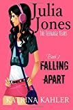 Julia Jones - The Teenage Years: Book 1- Falling Apart - A book for teenage girls: Volume 1