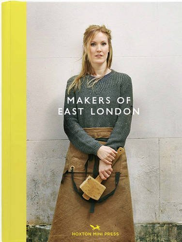 Makers of East London by Charlotte Schreiber (2015-09-17)