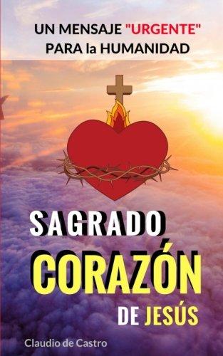 Sagrado Corazón de Jesús: Un Mensaje URGENTE para el Mundo (Libros de Crecimiento Espiritual)