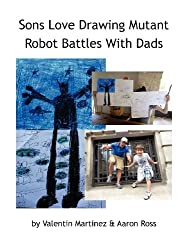 Sons Love Drawing Mutant Robot Battles with Dads