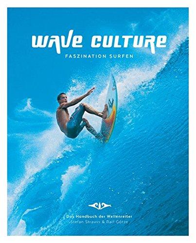 Preisvergleich Produktbild WAVE CULTURE - Faszination Surfen: Das Handbuch der Wellenreiter