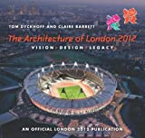 The Architecture of London 2012 : Vision Design Legacy : An Official London 2012 Games Publication
