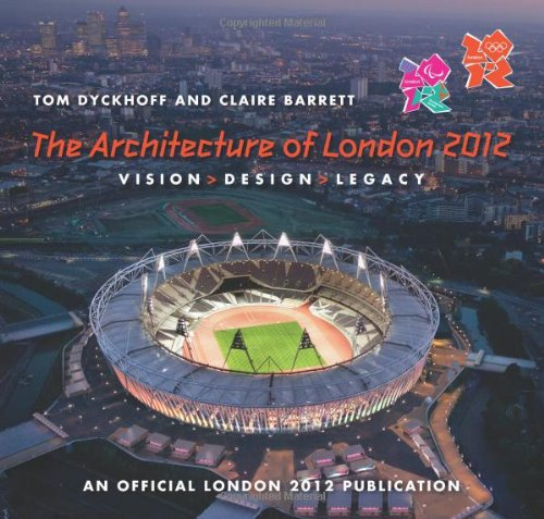 The architecture of London 2012 : vision, design, legacy / Tom Dyckhoff & Claire Barrett | Dyckhoff, Tom