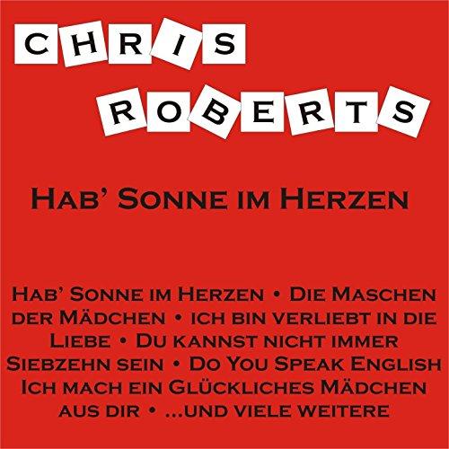 Mein Bist Herz Du (Chris Roberts Medley: Hab' Sonne im Herzen / Mein Schatz du bist 'ne Wucht / Du kannst nicht immer siebzehn sein / Ein Mädchen nach Maß / Ich bin verliebt in die Liebe)