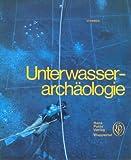 Unterwasserarchäologie. Ein neuer Forschungszweig