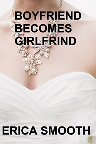 Boyfriend Becomes Girlfriend: Claire Helps her Boyfriend Dress Up Like a Girl (From Boyfriend to Wife Book 4) (English Edition)