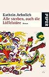 Alle sterben, auch die Löffelstöre: Roman von Kathrin Aehnlich (1. Januar 2009) Taschenbuch