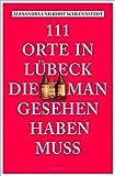 111 Orte in Lübeck, die man gesehen haben muss - Alexandra Schlennstedt