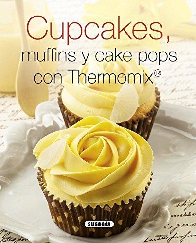 Cupcakes, Muffins Y Cake Pops Con Thermomix (El Rincón Del Paladar) por Antonio Resines