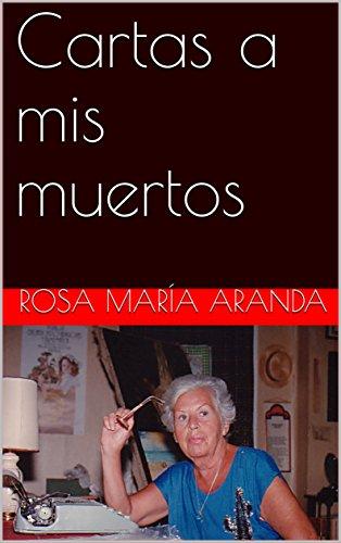 Cartas a mis muertos por Rosa María Aranda