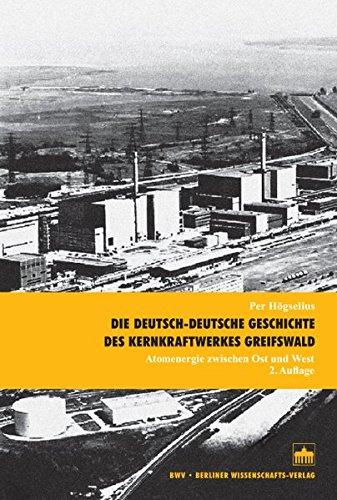 Die deutsch-deutsche Geschichte des Kernkraftwerkes Greifswald: Atomenergie zwischen Ost und West