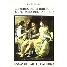 Mujeres de la Biblia en la pintura del barroco : imágenes de la ambigüedad (Ensayos Arte Cátedra)