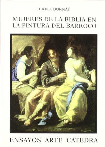 Mujeres de la Biblia en la pintura del Barroco: Imágenes de la ambigüedad (Ensayos Arte Cátedra) por Erika Bornay